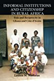Lauren M. MacLean Informal Institutions and Citizenship in Rural Africa: Risk and Reciprocity in Ghana and Côte d'Ivoire (Cambridge Studies in Comparative Politics)