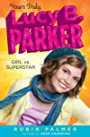 Girl vs. Superstar: Yours Truly, Lucy B. ParkerBook 1