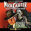 Nick Carter, Master Detective: Echoes of Death Radio/TV Program by Nick Carter Narrated by Lon Clark
