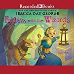 Fridays with the Wizards: Castle Glower Series, Book 4 | Jessica Day George