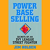 Power Base Selling: Secrets of an Ivy League Street Fighter | [Jim Holden]