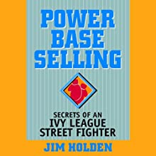 Power Base Selling: Secrets of an Ivy League Street Fighter (       UNABRIDGED) by Jim Holden Narrated by Pete Larkin
