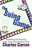 img - for The Suing Game: Preventing and Surviving Class Action Discrimination Suits book / textbook / text book