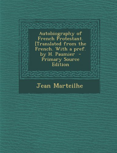Autobiography of French Protestant. [Translated from the French. With a pref. by H. Paumier