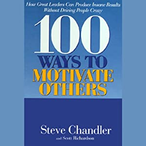 100 Ways to Motivate Others: How Great Leaders Can Produce Insane Results | [Steve Chandler, Scott Richardson]