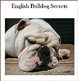 English Bulldog Secrets: How to Raise Happy and Healthy Bulldogs