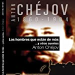 Los hombres que están de más y otros cuentos [The Men Who Are More and Other Stories] | Anton Chèjov