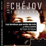 Los hombres que están de más y otros cuentos [The Men Who Are More and Other Stories] | Anton Chèjov