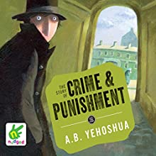 The Story of Crime and Punishment (       UNABRIDGED) by A. B. Yehoshua Narrated by Leighton Pugh