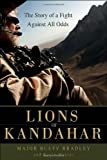 Lions of Kandahar: The Story of a Fight Against All Odds by Rusty Bradley (Jun 28 2011)