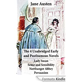 The 4 Unabridged Early and Posthumous Novels: Lady Susan + Sense and Sensibility + Northanger Abbey + Persuasion
