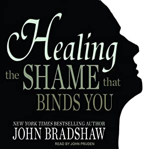 Healing the Shame that Binds You | [John Bradshaw]