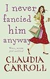 Claudia Carroll I Never Fancied Him Anyway