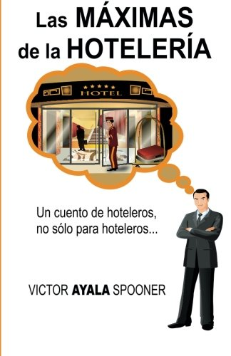 Las Máximas de las Hotelería: Un cuento de hoteleros, no sólo para hoteleros...