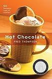 Hot Chocolate: 50 Heavenly Cups of Comfort (50 Series)