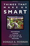 img - for Things That Make Us Smart: Defending Human Attributes In The Age Of The Machine (William Patrick Book) by Donald A. Norman (1994) Paperback book / textbook / text book