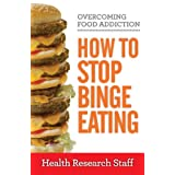 Overcoming Food Addiction: How to Stop Binge Eating ~ Health Research Staff