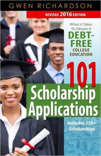 101 Scholarship Applications - 2016 Edition: What It Takes to Obtain a Debt-Free College Education written by Gwen Richardson