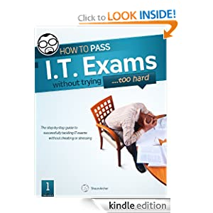 How To Pass IT Exams Without Trying - Shaun Archer