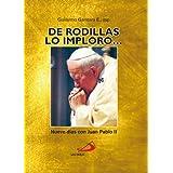 """""""DE RODILLAS, LO IMPLORO..."""" Nueve días con Juan Pablo II"""
