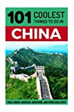 China: China Travel Guide: 101 Coolest Things to Do in China (Shanghai Travel Guide, Beijing Travel Guide, Backpacking China, Budget Travel China, Chinese History)