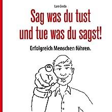 Sag was Du tust und tue was Du sagst! Erfolgreich Menschen führen Hörbuch von Lars Credo Gesprochen von: Lars Credo