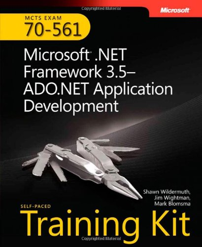 MCTS Self-Paced Training Kit (Exam 70-561): Microsoft® .NET Framework 3.5 ADO.NET Application Development (Self-Paced Training Kits)