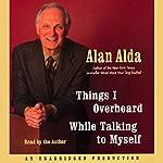 Things I Overheard While Talking to Myself | Alan Alda
