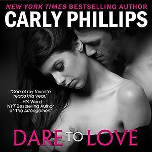 Dare to Love: Dare to Love, Book 1 | [Carly Phillips]