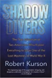 img - for Shadow Divers: The True Adventure of Two Americans Who Risked Everything to Solve One of the Last Mysteries of World War II (Alex Awards (Awards)) book / textbook / text book