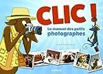 Clic ! : Le manuel des petits photogr...