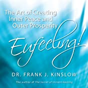 Eufeeling!: The Art of Creating Inner Peace and Outer Prosperity | [Dr. Frank J. Kinslow]