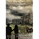 The Future, Imperfect: Six Dystopian Short Storiesby Ruth Nestvold