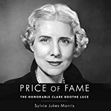 Price of Fame: The Honorable Clare Boothe Luce (       UNABRIDGED) by Sylvia Jukes Morris Narrated by Sylvia Jukes Morris, Elisabeth Rodgers