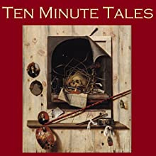 Ten Minute Tales: Gigantic Little Stories for In Between (       UNABRIDGED) by Kate Chopin, Saki, Oscar Wilde, W. W. Jacobs, O. Henry, Edgar Allan Poe, Guy de Maupassant Narrated by Cathy Dobson