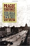 Prague Territories: National Conflict and Cultural Innovation in Kafka's Fin De Siecle (Weimar and Now, 21)