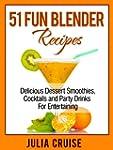 51 Fun Blender Recipes: Delicious Des...