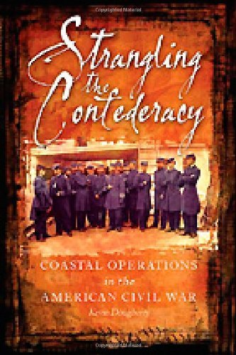 Kevin Dougherty - Strangling The Confederacy Coastal Operations In The American Civil War