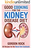 Good Cooking for the Kidney Disease Diet: 50 Recipes for the Renal Diet Cookbook (English Edition)