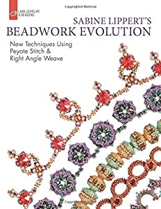 Sabine Lippert's Beadwork Evolution: New Techniques Using Peyote Stitch and Right Angle Weave (Lark Jewelry & Beading Bead Inspirations) from Lark Crafts