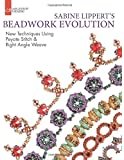 Sabine Lippert's Beadwork Evolution: New Techniques Using Peyote Stitch and Right Angle Weave (Lark Jewelry & Beading Bead Inspirations)