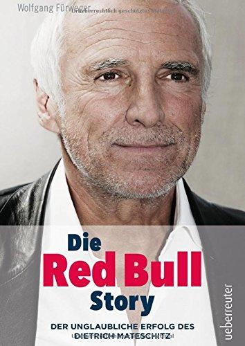 die-red-bull-story-aktualund-uberarbna-der-unglaubliche-erfolg-des-dietrich-mateschitz