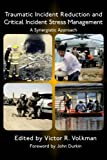 Traumatic Incident Reduction and Critical Incident Stress Management: A Synergistic Approach (TIR Applications)
