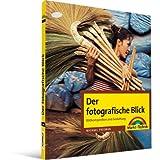 """Der fotografische Blick - Bildkomposition und Gestaltung (Digital fotografieren)von """"Michael Freeman"""""""