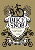 Eben Weiss Bike Snob: Systematically and Mercilessly Realigning the World of Cycling by Eben Weiss Published by Hardie Grant Books (2010)
