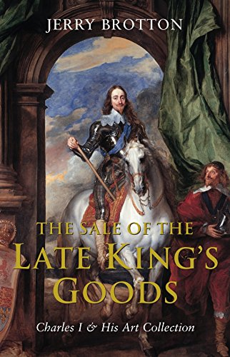 The Sale of the Late King's Goods: Charles I and his Art Collection