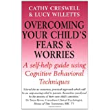 Overcoming Your Child's Fears and Worries: A Self-help Guide Using Cognitive Behavioral Techniquesby Cathy Creswell
