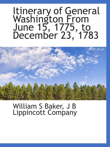 Itinerary of General Washington From June 15, 1775, to December 23, 1783