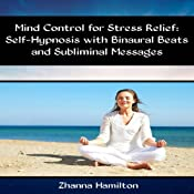 Mind Control for Stress Relief: Self-Hypnosis with Binaural Beats and Subliminal Messages | [Zhanna Hamilton]