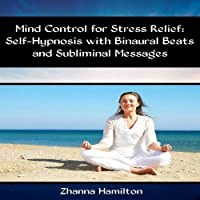 Mind Control for Stress Relief: Self-Hypnosis with Binaural Beats and Subliminal Messages  by Zhanna Hamilton Narrated by Michael Griffith
